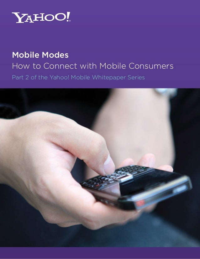 Mobile Modes How to Connect with Mobile Consumers Part 2 of the Yahoo! Mobile Whitepaper Series