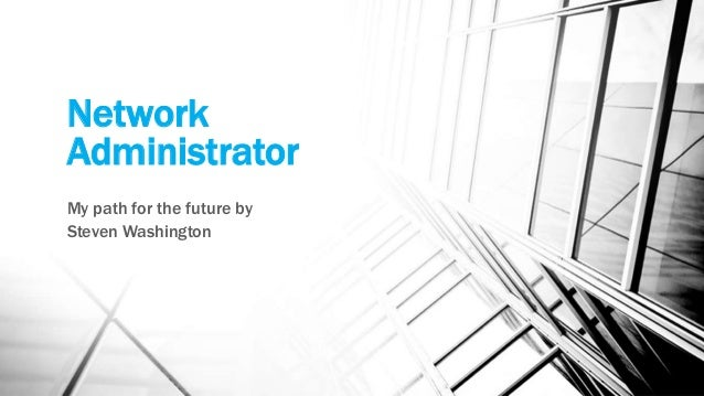 network administrator my path for the future by steven washington