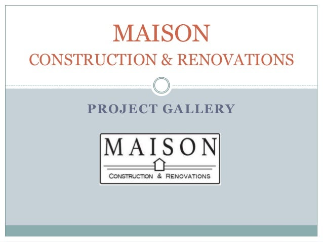 PROJECT GALLERY MAISON CONSTRUCTION & RENOVATIONS