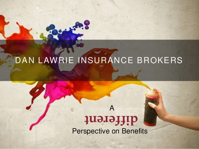 1 different Perspective on Benefits A DAN LAWRIE INSURANCE BROKERS