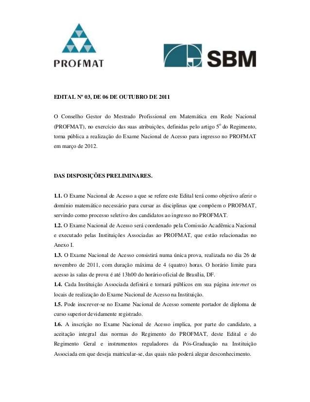 EDITAL Nº 03, DE 06 DE OUTUBRO DE 2011 O Conselho Gestor do Mestrado Profissional em Matemática em Rede Nacional (PROFMAT)...