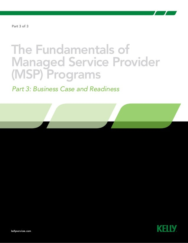 kellyservices.com Part 3 of 3 The Fundamentals of Managed Service Provider (MSP) Programs Part 3: Business Case and Readin...