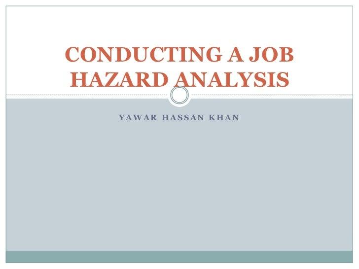 CONDUCTING A JOBHAZARD ANALYSIS   YAWAR HASSAN KHAN