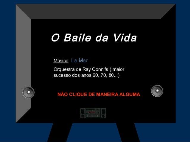 O Baile da Vida Música: La Mer Orquestra de Ray Connifs ( maior sucesso dos anos 60, 70, 80...)  NÃO CLIQUE DE MANEIRA ALG...