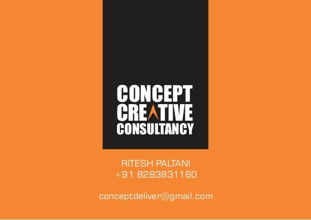 CONCEPT CRE TIVE CONSULTANCY RITESH PALTANI +91 8283831160 conceptdeliver@gmail.com