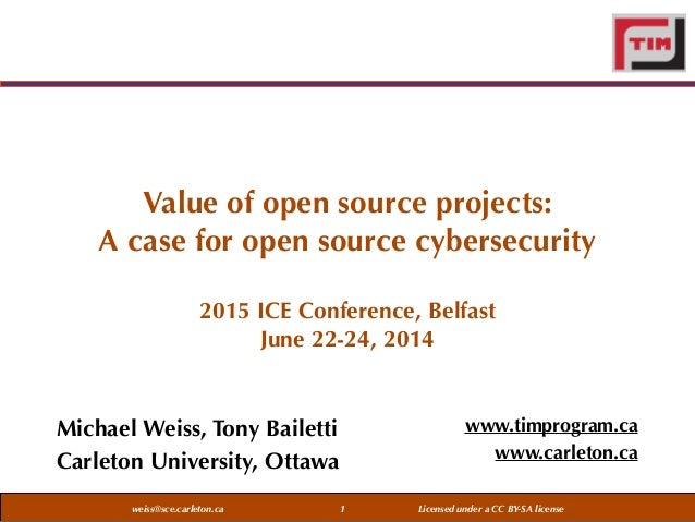 weiss@sce.carleton.ca Licensed under a CC BY-SA license Value of open source projects:  A case for open source cybersecur...