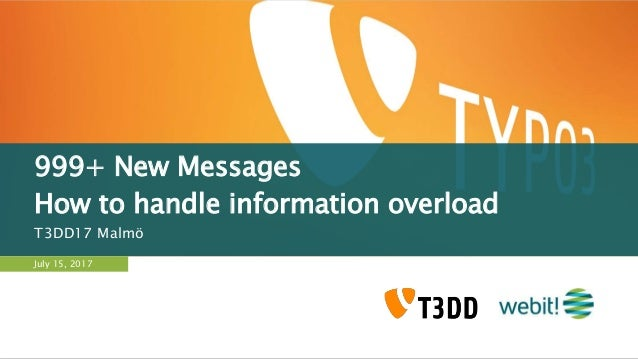 999+ New Messages How to handle information overload T3DD17 Malmö July 15, 2017