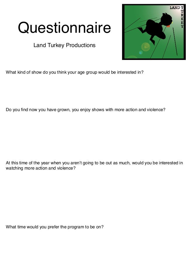 Questionnaire              Land Turkey ProductionsWhat kind of show do you think your age group would be interested in?Do ...