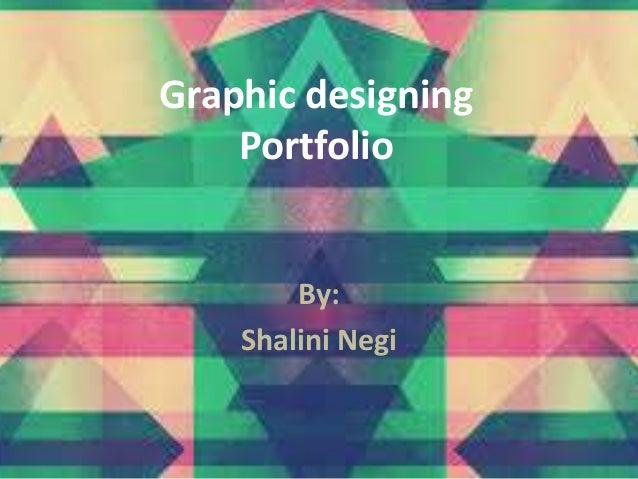 Graphic designing Portfolio By: Shalini Negi