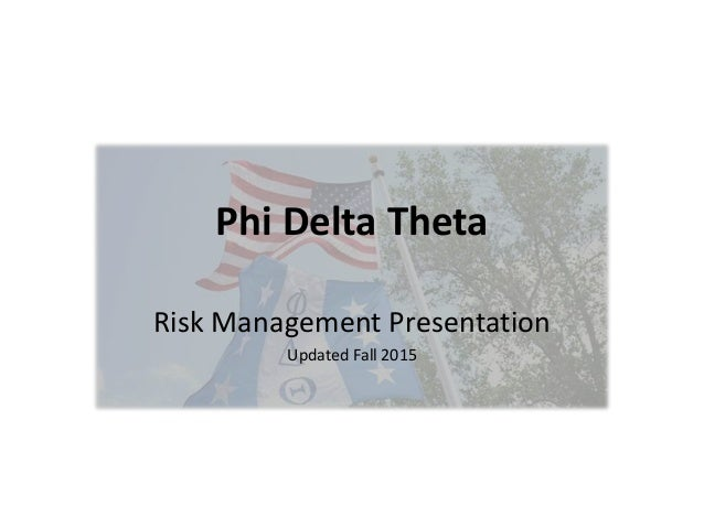 Phi Delta Theta Risk Management Presentation Updated Fall 2015