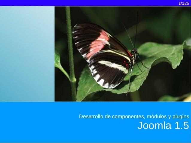 1/125Desarrollo de componentes, módulos y plugins                       Joomla 1.5