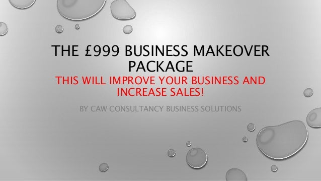 THE £999 BUSINESS MAKEOVER PACKAGE THIS WILL IMPROVE YOUR BUSINESS AND INCREASE SALES! BY CAW CONSULTANCY BUSINESS SOLUTIO...
