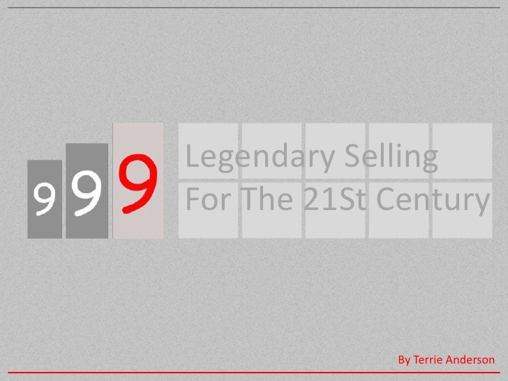 Legendary Selling<br />For The 21St Century <br />By Terrie Anderson<br />