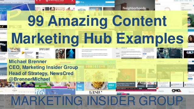 99 Amazing Content Marketing Hub Examples Michael Brenner CEO, Marketing Insider Group Head of Strategy, NewsCred @Brenner...