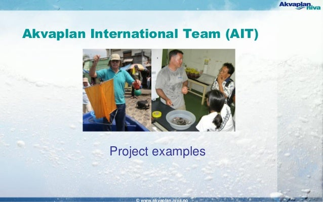 Akvaplan International Team (AIT) Project examples © www.akvaplan.niva.no