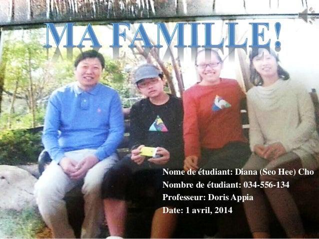 Nome de étudiant: Diana (Seo Hee) Cho Nombre de étudiant: 034-556-134 Professeur: Doris Appia Date: 1 avril, 2014