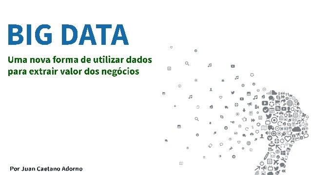 Big Data não é só tecnologia. Big Data é, acima de tudo, uma nova forma de utilizar dados para extrair valor dos negócios.