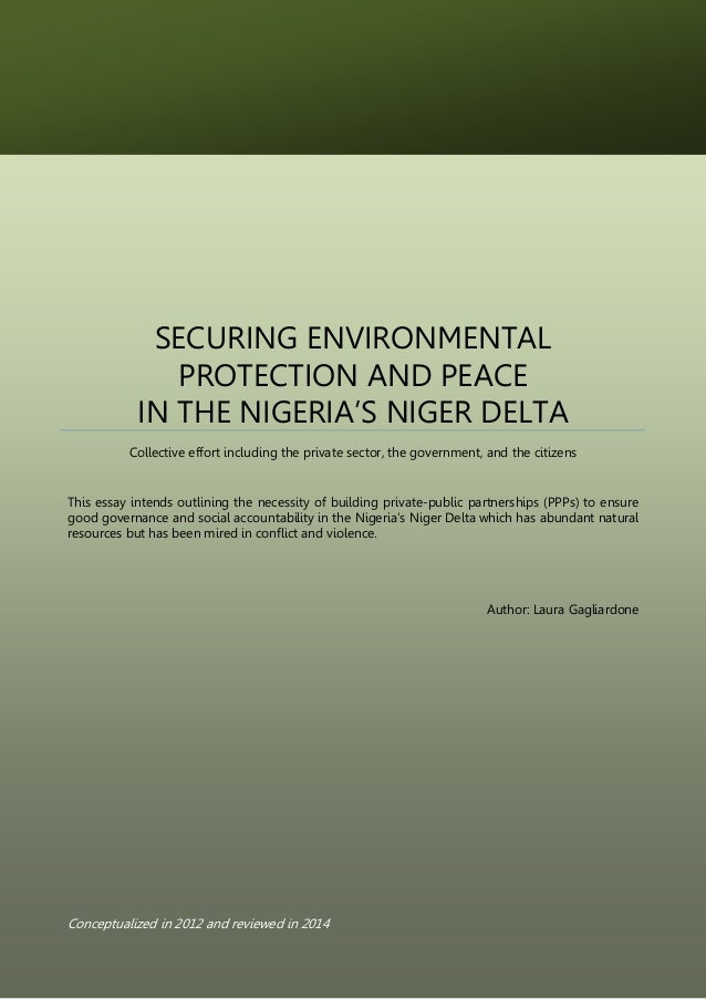 SECURING ENVIRONMENTAL PROTECTION AND PEACE IN THE NIGERIA'S NIGER DELTA Collective effort including the private sector, t...