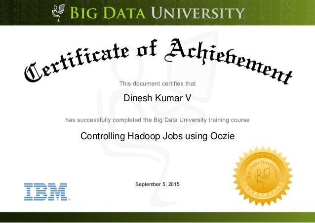Dinesh Kumar V Controlling Hadoop Jobs using Oozie September 5, 2015