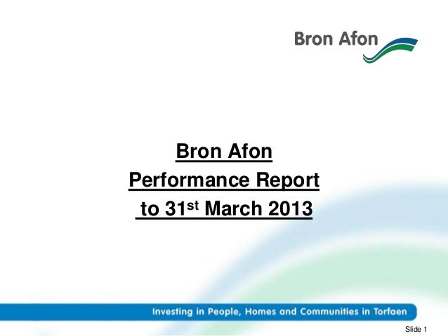 Bron Afon Performance Report to 31st March 2013 Slide 1