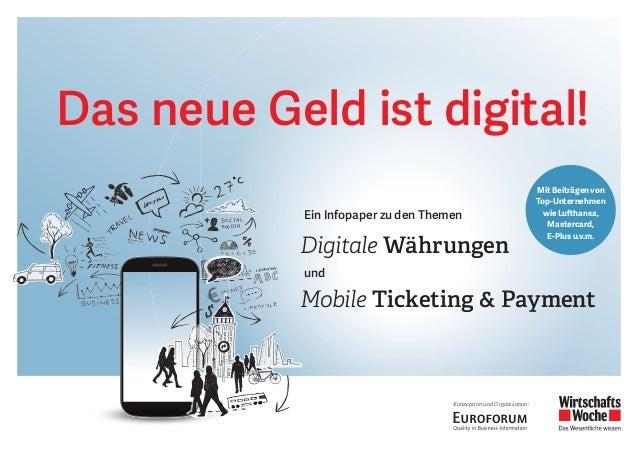 Das neue Geld ist digital!  Ein Infopaper zu den Themen  Digitale Währungen  und  Mobile Ticketing & Payment  Konzeption u...