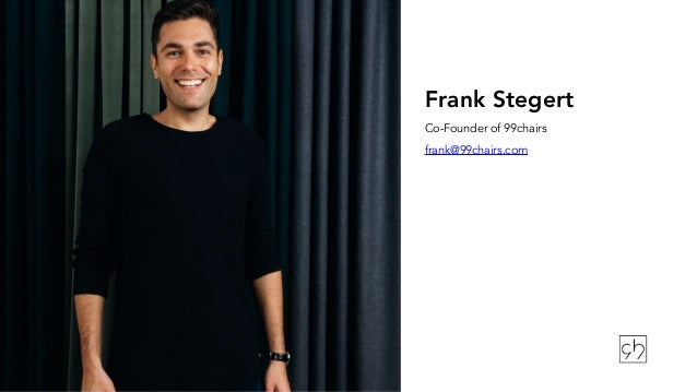 Frank Stegert Co-Founder of 99chairs frank@99chairs.com