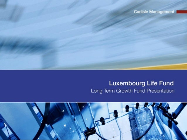 Private & Confidential 1 Luxembourg Life Fund Long Term Growth Fund Overview