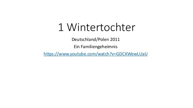 1 Wintertochter Deutschland/Polen 2011 Ein Familiengeheimnis https://www.youtube.com/watch?v=GDCKWewLUaU