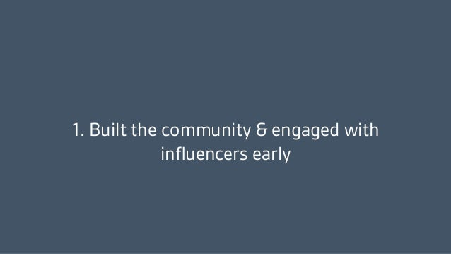 1. Built the community & engaged with influencers early