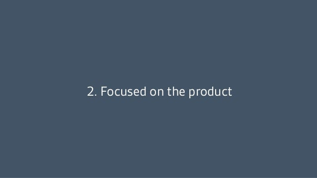 2. Focused on the product