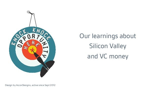 Our learnings about Silicon Valley and VC money Design by AccorDesigns, active since Sept 2012