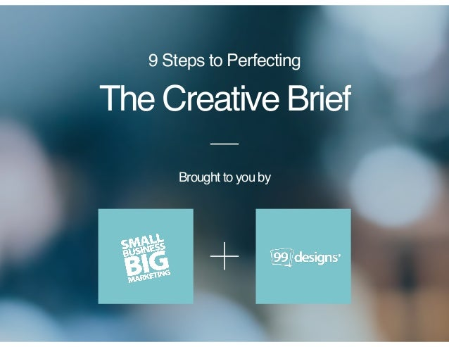 The Creative Brief 9 Steps to Perfecting Brought to you by