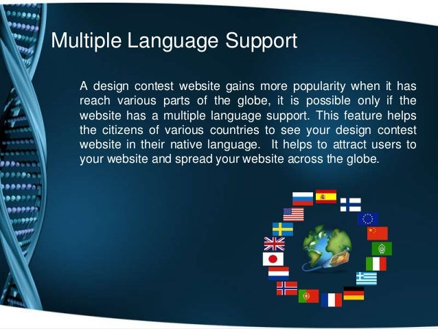 Multiple Language SupportA design contest website gains more popularity when it hasreach various parts of the globe, it is...