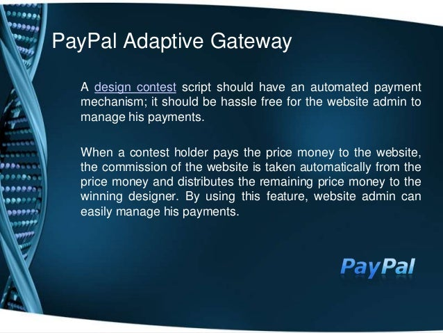 PayPal Adaptive GatewayA design contest script should have an automated paymentmechanism; it should be hassle free for the...