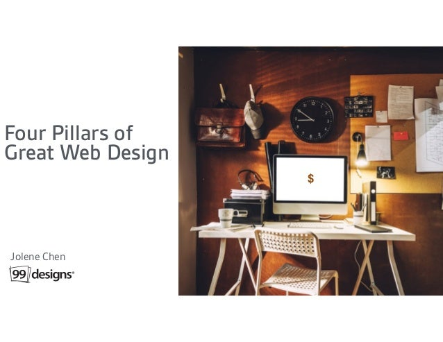 Four Pillars of Great Web Design Jolene Chen $