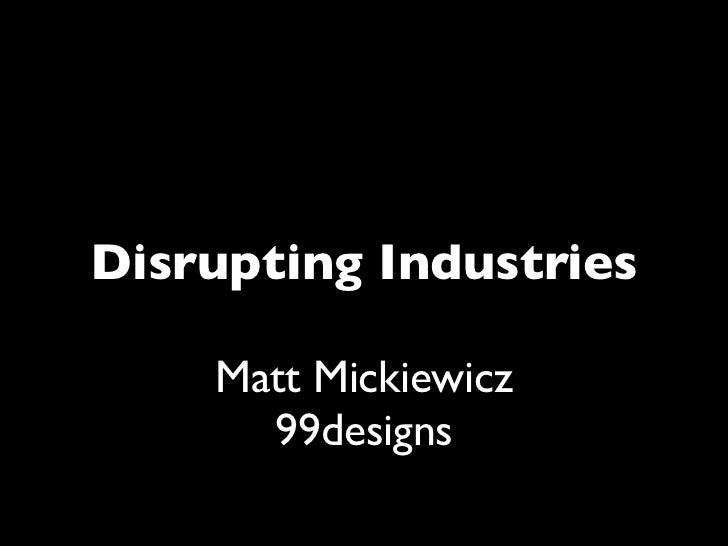 Disrupting Industries    Matt Mickiewicz      99designs