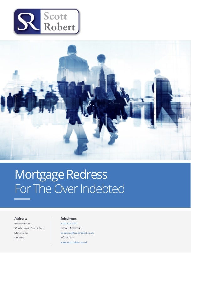 Mortgage Redress For The Over Indebted Address: Barclay House 35 Whitworth Street West Manchester M1 5NG Telephone: 0161 9...