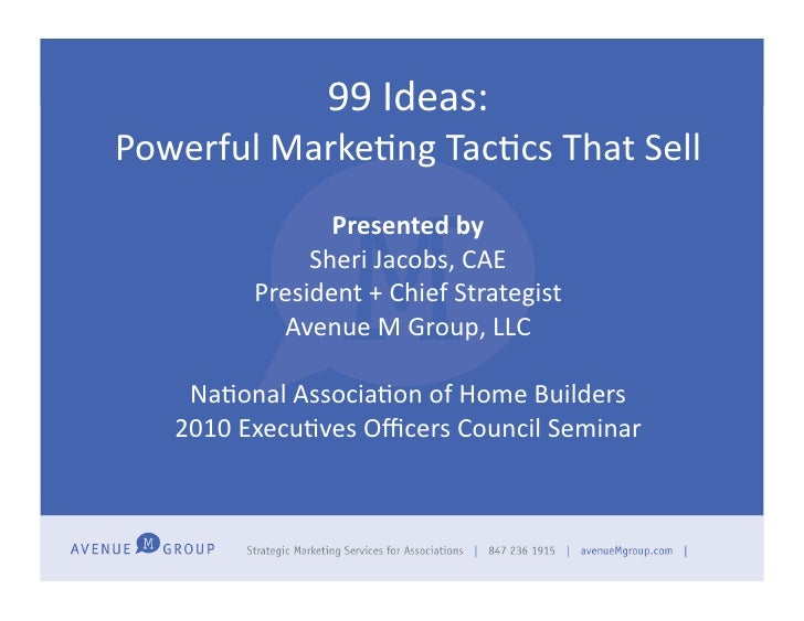 99	   Ideas:	   	    Powerful	   Marke2ng	   Tac2cs	   That	   Sell	                        Presented	   by	              ...