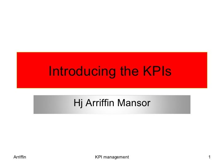 Introducing the KPIs               Hj Arriffin MansorArriffin            KPI management   1