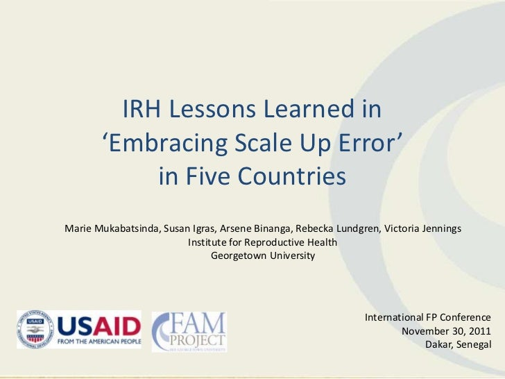 IRH Lessons Learned in       'Embracing Scale Up Error'            in Five CountriesMarie Mukabatsinda, Susan Igras, Arsen...
