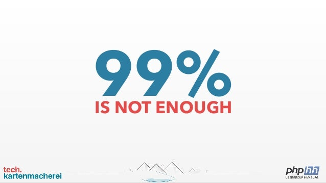 99%IS NOT ENOUGH