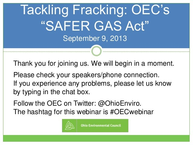 Tackling Fracking: OEC's ―SAFER GAS Act‖ September 9, 2013 Thank you for joining us. We will begin in a moment. Please che...