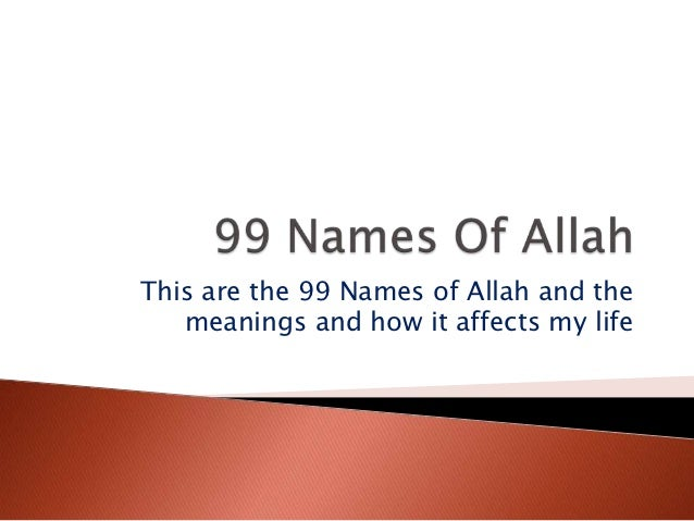 This are the 99 Names of Allah and the   meanings and how it affects my life