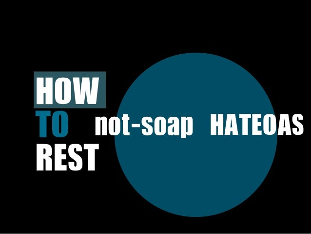 HOW TO  not-soap   HATEOASREST