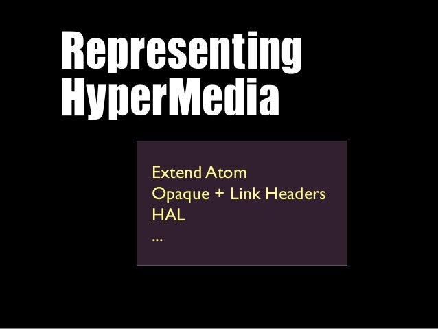 Representing HyperMedia    Extend Atom    Opaque + Link Headers    HAL    ...