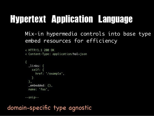 Hypertext Application Language     Mix-in hypermedia controls into base type     embed resources for efficiency     < HT...