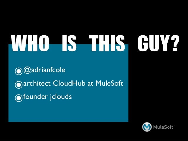 WHO IS THIS GUY?๏ @adrianfcole๏ architect CloudHub at MuleSoft๏founder jclouds