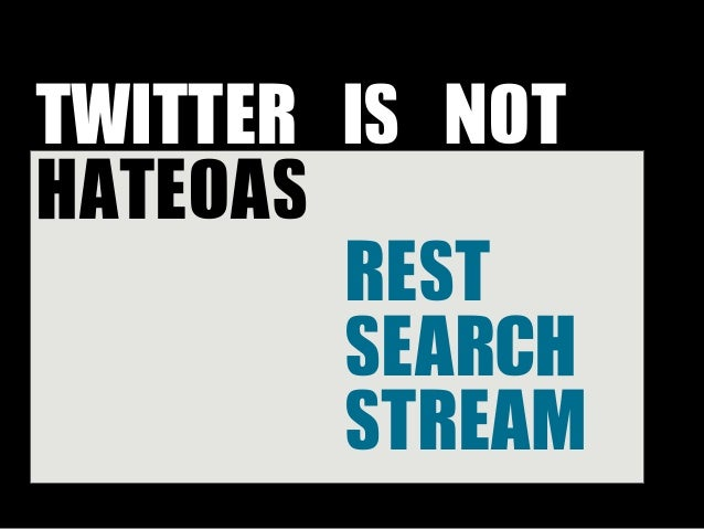 TWITTER IS NOT HATEOAS         REST         SEARCH         STREAM