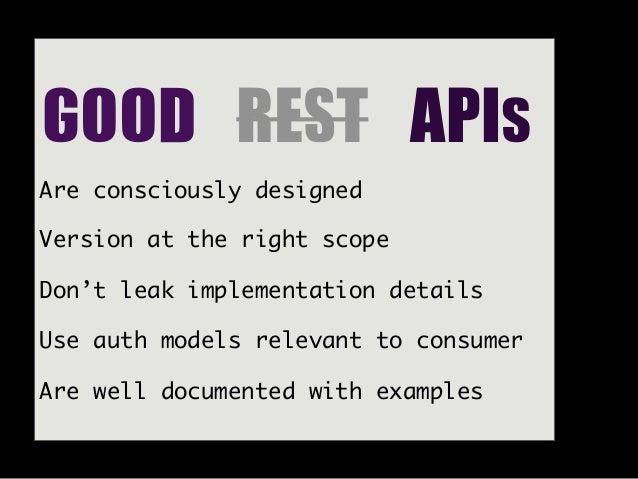 GOOD REST APIsAre consciously designedVersion at the right scopeDon't leak implementation detailsUse auth models relevan...