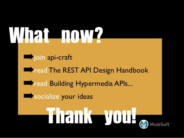 What now? ➡join api-craft ➡read The REST API Design Handbook ➡read Building Hypermedia APIs... ➡socialize your ideas     ...